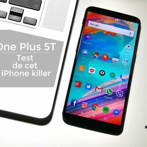 OnePlus 5T – Test de cet iPhone killer